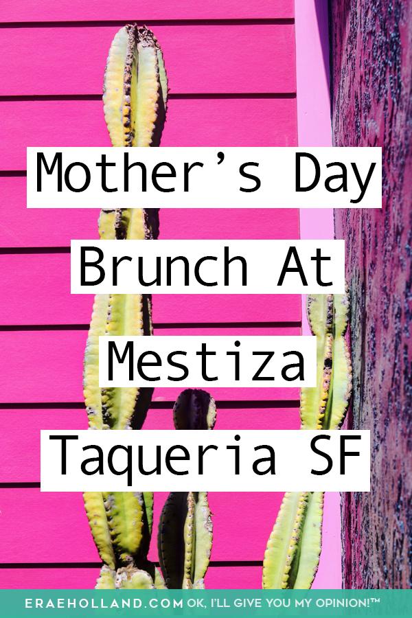 Mother's Day Brunch At Mestiza Taqueria SF