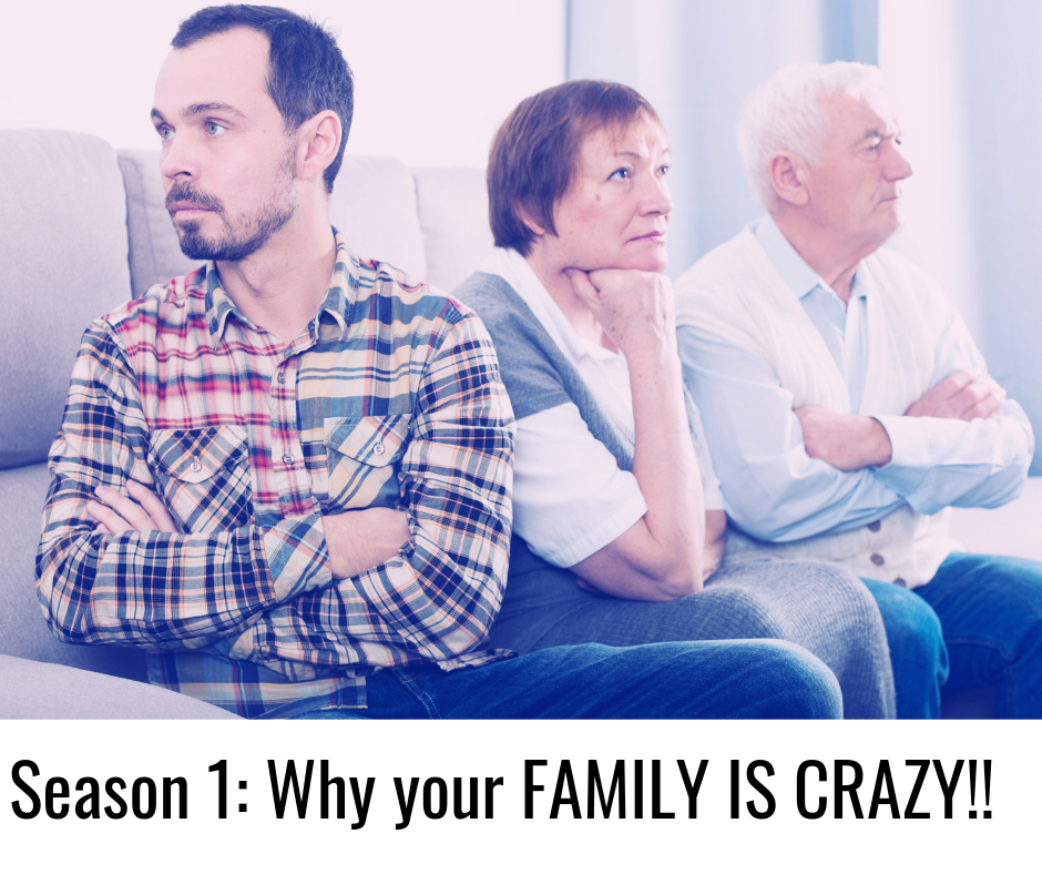Season 1_ Why your FAMILY IS CRAZY!!.png