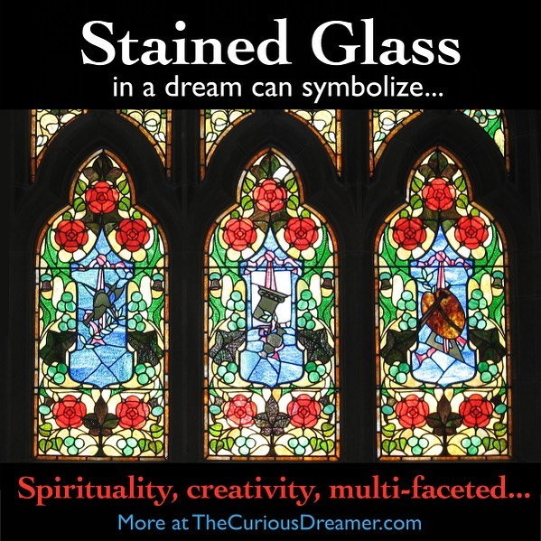Stained glass as a dream symbol can represent (as described at TheCuriousDreamer.com): spirituality or religion, art, creativity, something multi-faceted, something whole that's comprised of parts... Read more at the #free dream dictionary on TheCuriousDreamer.com and in The Curious Dreamer's Dream Dictionary book on Amazon… .  https://amzn.to/2Q3vOqJ . . .  #dream #dreams #dreamanalysis #meaning #symbol #dreamsymbol #meaning #mind #subconscious #sleep #sleeping #spirit #spiritual #spirituality #religion #god #angels #creativity #create #art #mosaic #picture #photo #window #Kindle #book #selfhelp #understand #better