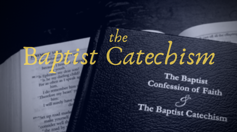 a teaching series through the Baptist Catechism