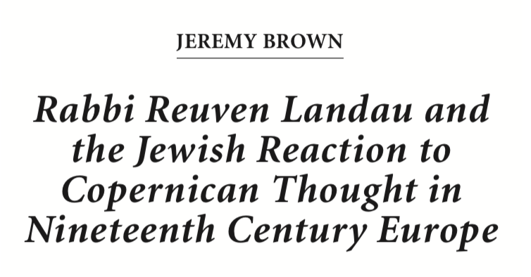 2009 - Rabbi Reuven Landau and the Jewish Reaction to Copernican Thought in Nineteenth Century Europe