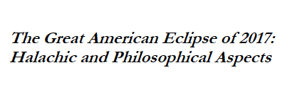 2017 - The Great American Eclipse of 2017: Halachic and Philosophical Aspects