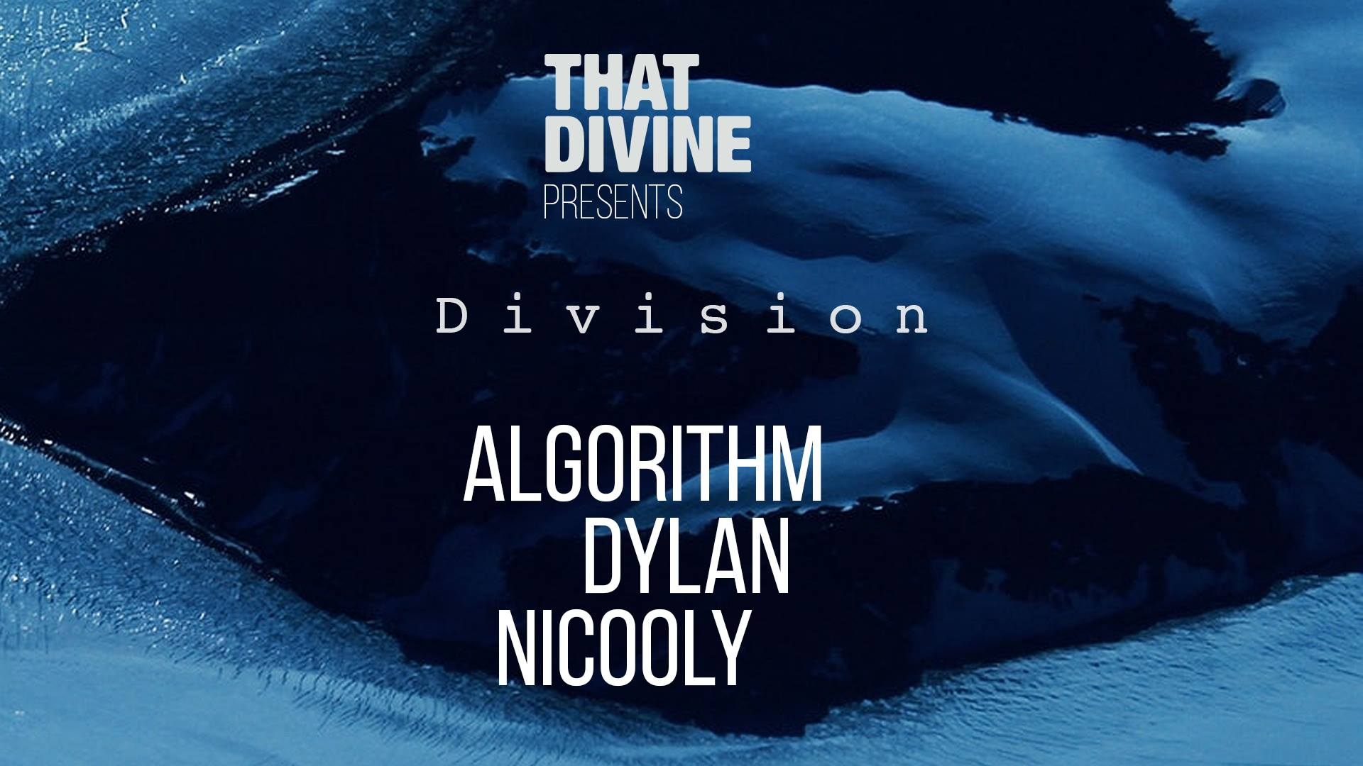That Divine pres. Division w/ Algorithm, Dylan & Nicooly
