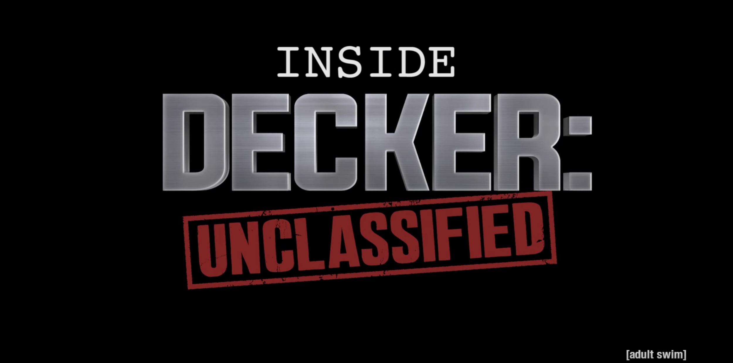 Inside Decker Unclassified  (AdultSwim / Abso Lutely)