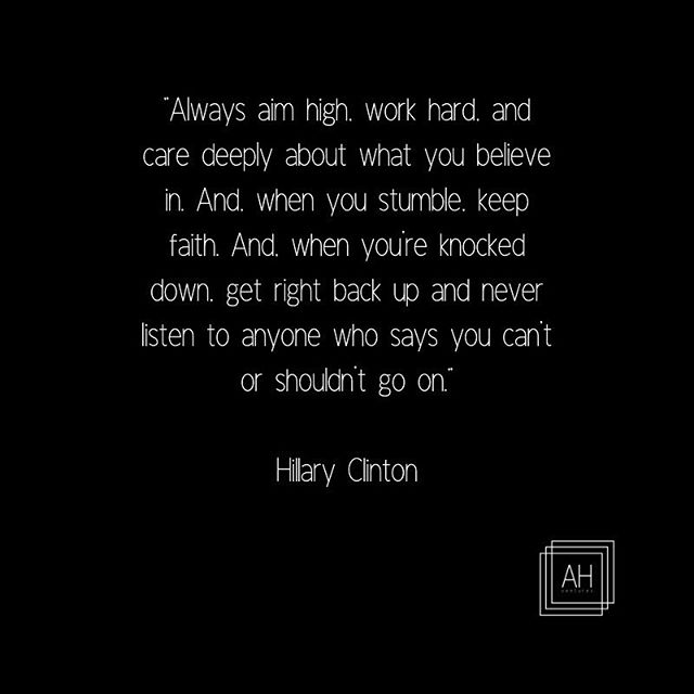 Hillary Clinton always stands up for women's rights. With this quote, she sets an example of how you are not supposed to lose your faith in yourself and keep fighting to achieve your dreams, no matter what people tell you.