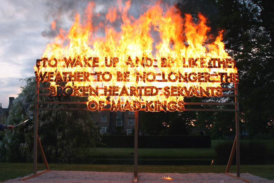 "Great Fosters Fire Poem  (2013) by  Robert Montgomery    "" To wake up and be like the weather to be no longer the broken hearted servants of mad kings. """