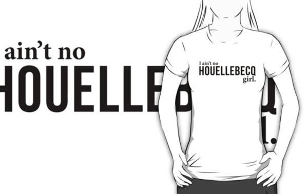 """I ain't no Houellebecq girl"" on  RedBubble"