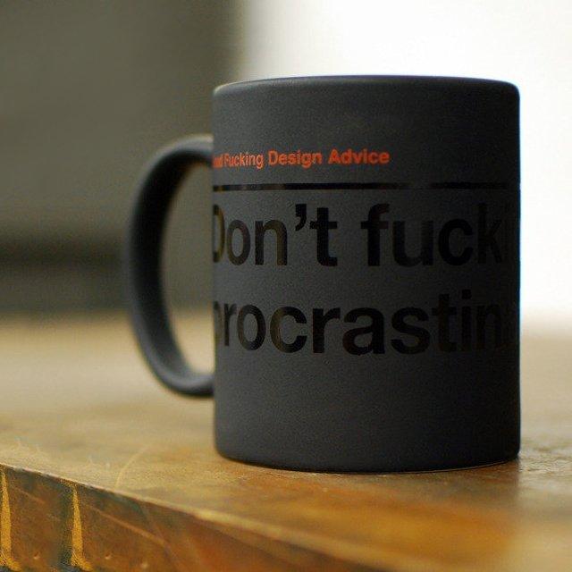 'Don't Fucking Procrastinate' Mug    I have one of these. Should definitely help…