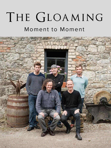 The Gloaming: Moment to Moment