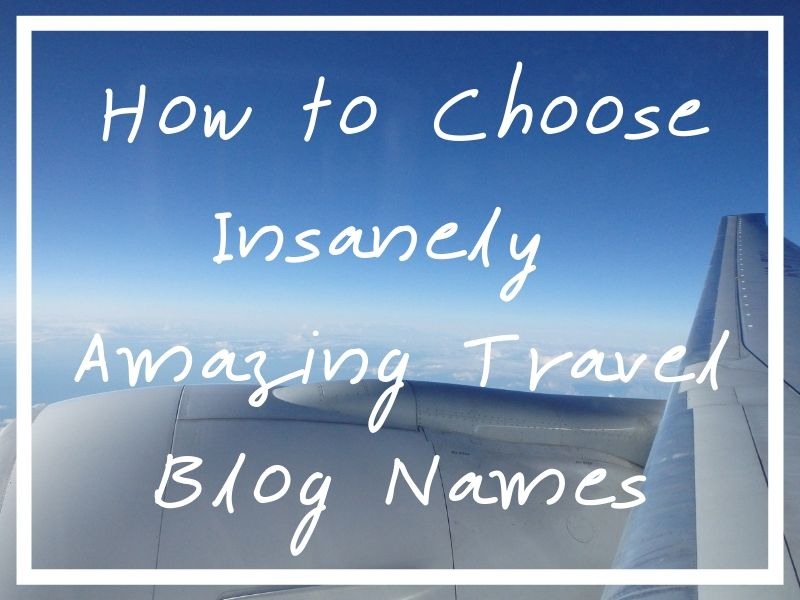 I hope you enjoy this travel blog names piece (with a free list of blog names at the end!)