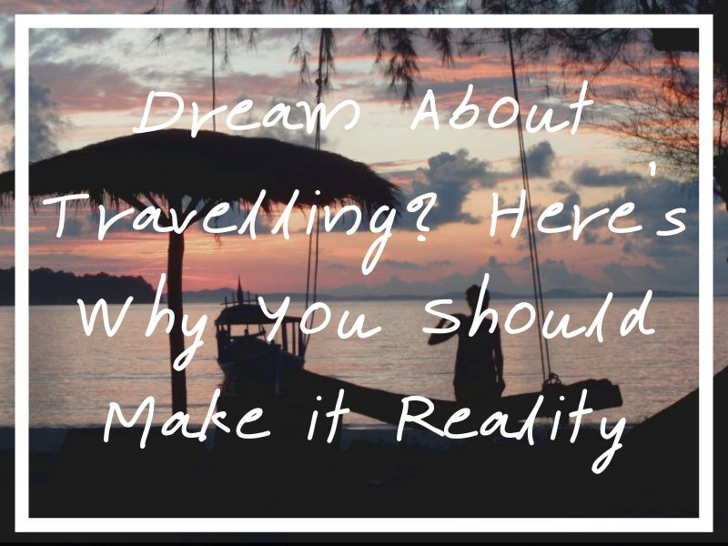 If you dream about travelling, you owe it to yourself to turn your travel dreams into reality. Here are my thoughts on travel and why you should indulge this need to explore.