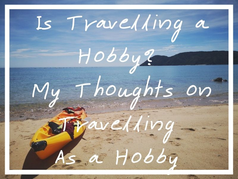 Is travelling a hobby? I wasn't sure, so I put together a piece with my thoughts.
