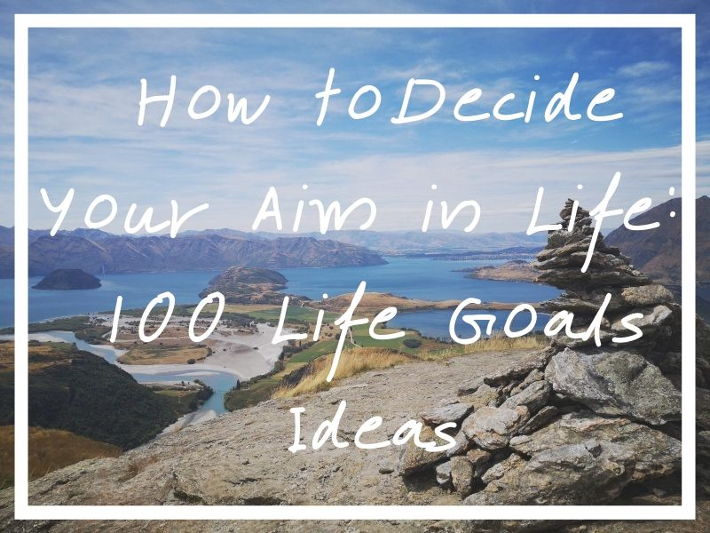 I hope the following list of 100 life goals examples will come in handy!