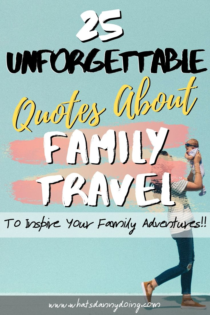 unforgettable family travel quotes about traveling family