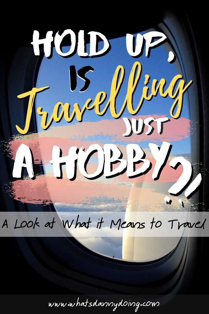 Like this piece discussing whether travelling is a hobby or not? Pin it!