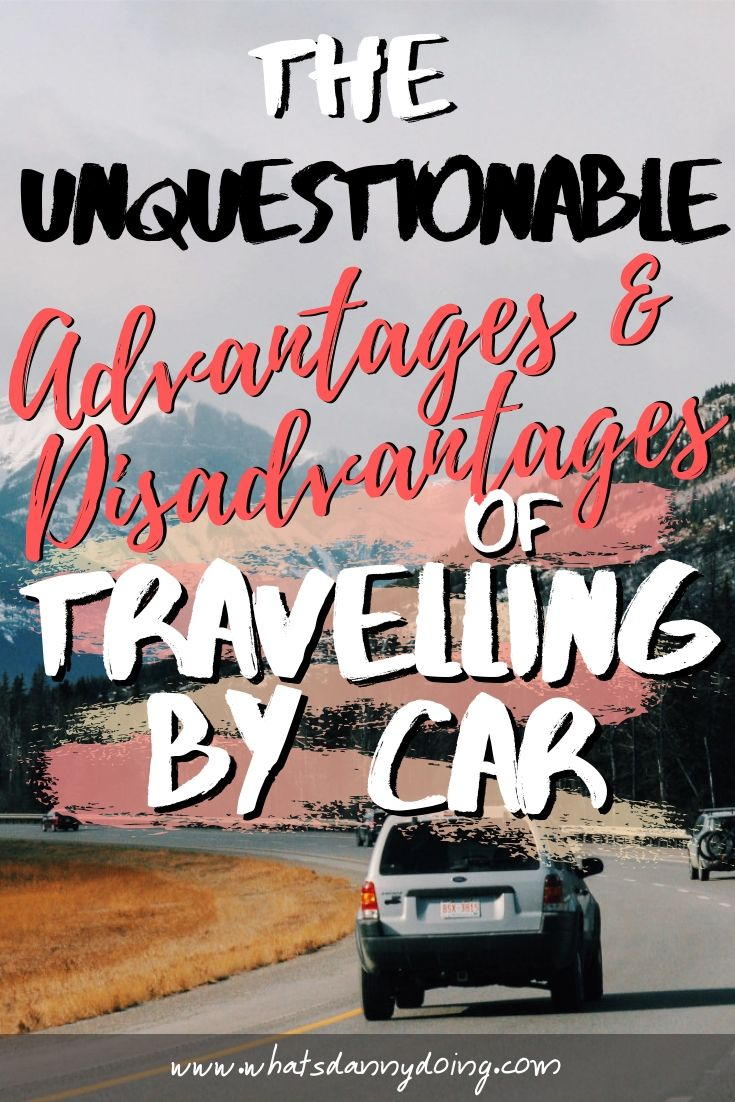 18 Primary Advantages And Disadvantages Of Travelling By Car What S Danny Doing