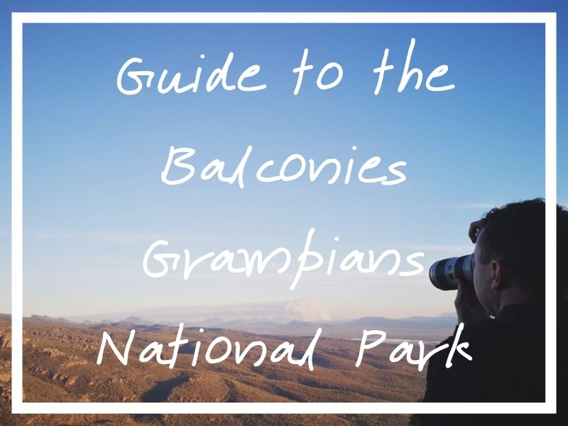 Here's (hopefully) everything you need to know about going to the Balconies Grampians National Park!