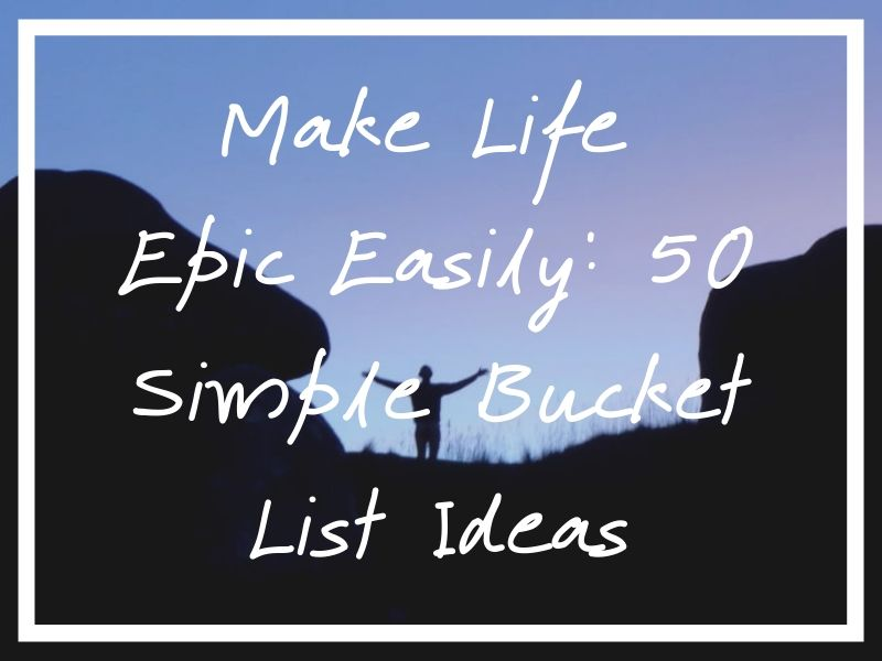 I hope this list of 50 simple bucket list ideas helps out!