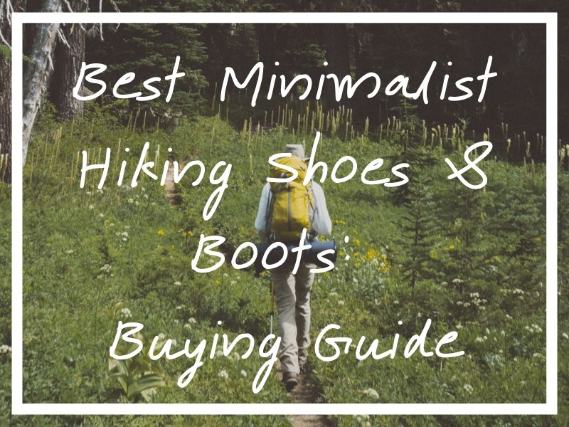 I hope this guide helps you find the best minimalist hiking shoes or boots possible!