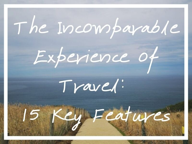 I hope you find this insight into 15 features of the experience of travel helpful!