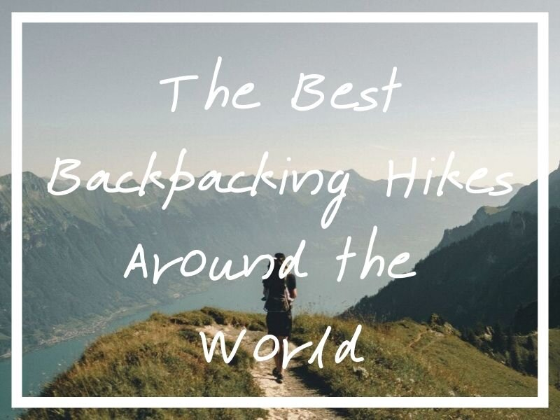 I hope any hikers out there find real value in this epic list of the world's best backpacking hikes.