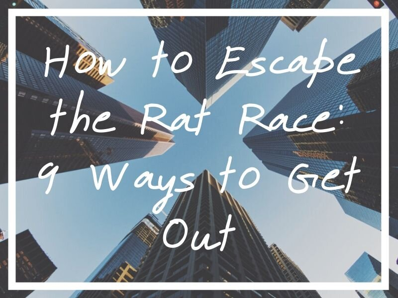I hope this post will help provide some ideas and inspiration on how to escape the rat race.