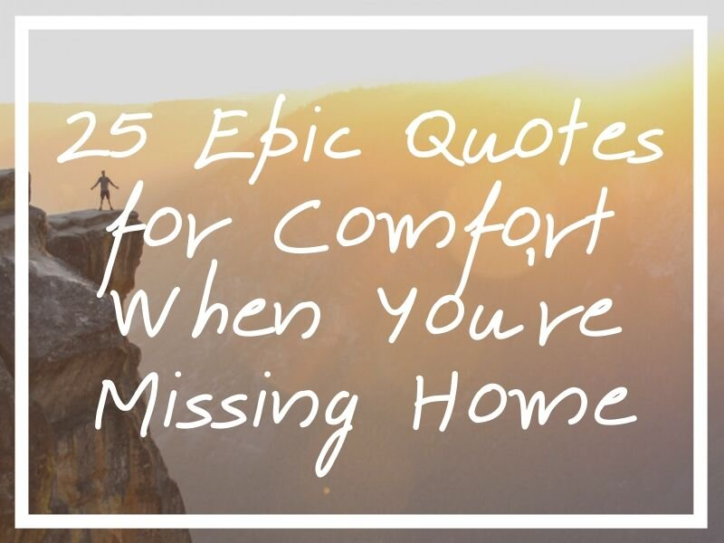 25 Missing Home Quotes For Comfort When Missing Home Badly What S Danny Doing