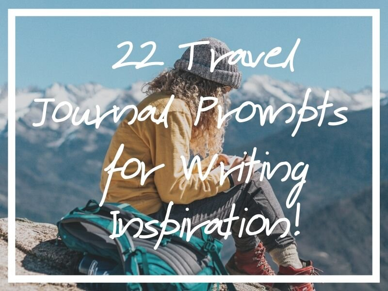 I hope these travel journal prompts help you get those journal entries started!