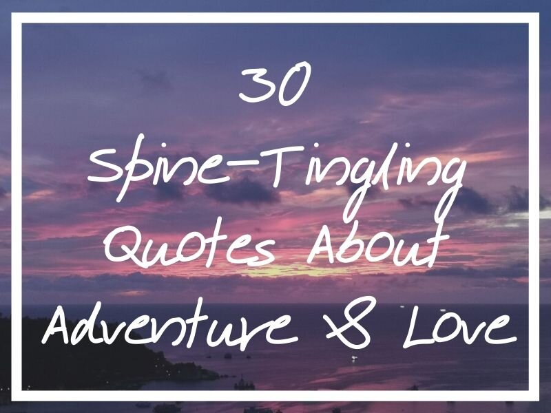 30 Spine-Tingling Quotes About Adventure and Love — What's ...