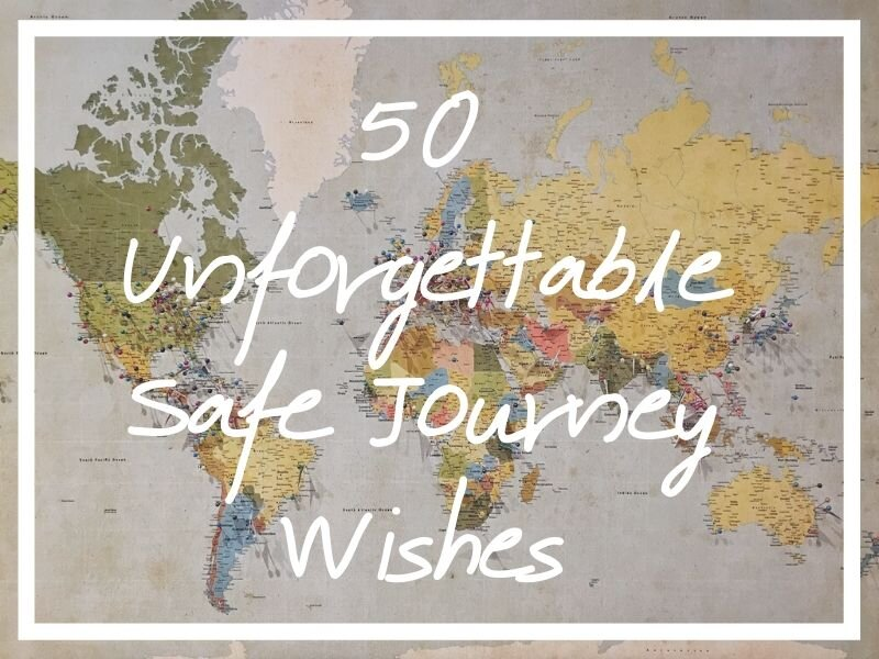 I hope you enjoy the safe journey wishes in this post!