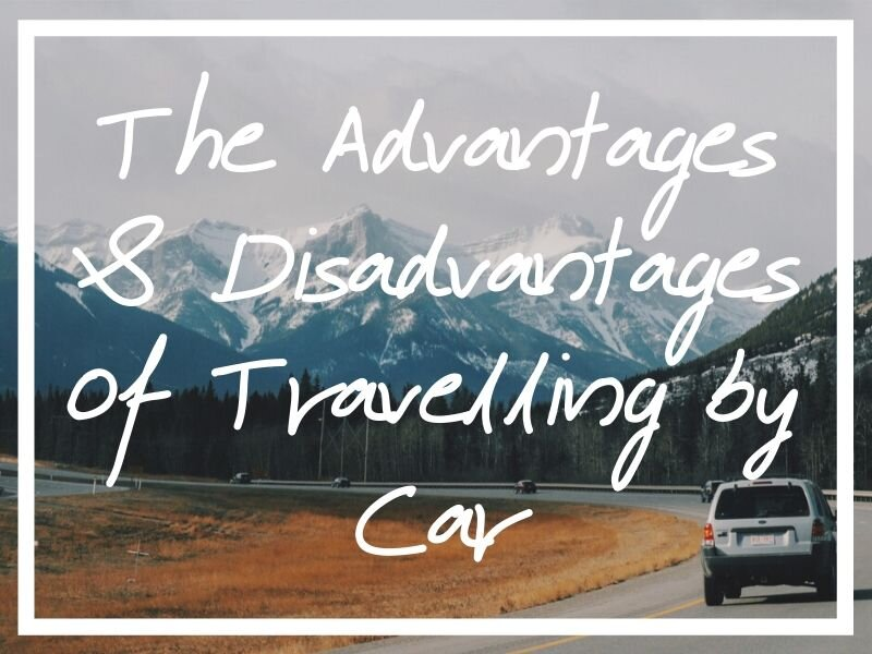 I hope you find value in this post about the advantages and disadvantages of travelling by car!