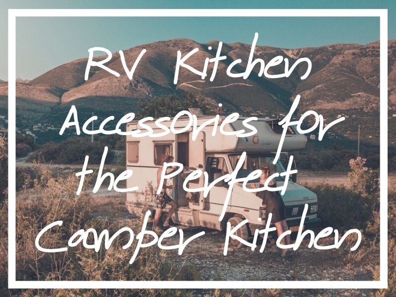 I hope these RV kitchen accessories help you stock the perfect camper kitchen for your trip!