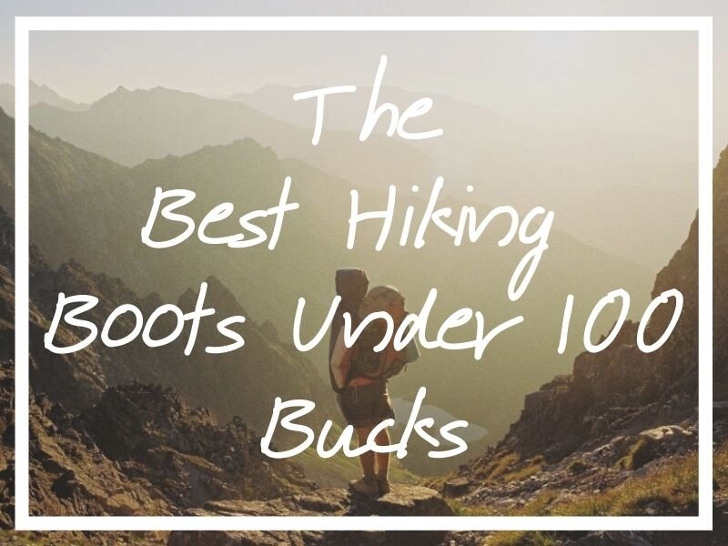 I hope this post helps you find the best hiking boots under 100 bucks possible!