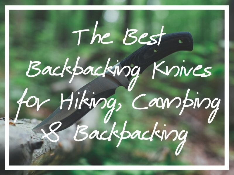 I hope the following guide helps you find the best backpacking knife for your needs.