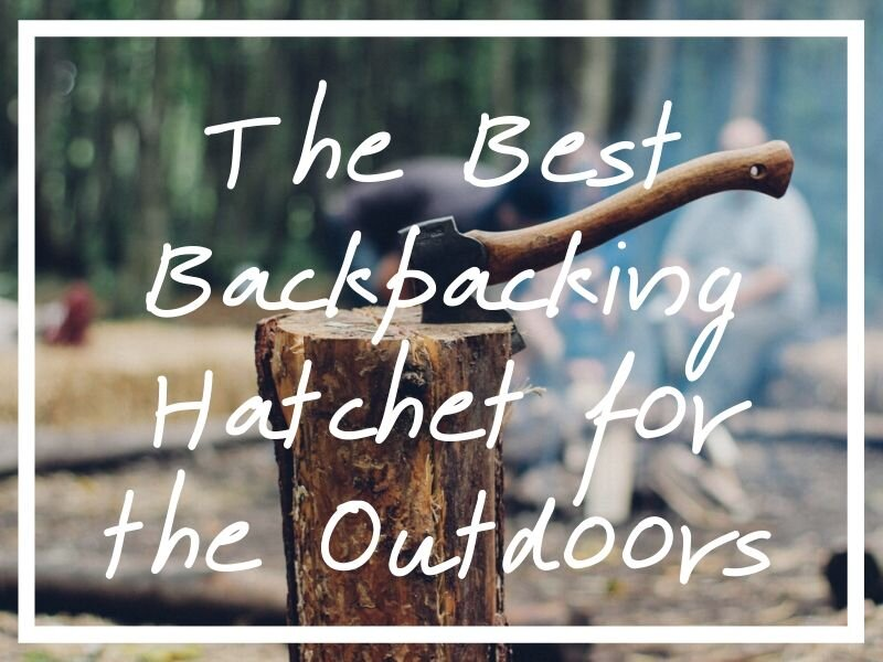 I hope these backpacker hatchet reviews help you find the best backpacking hatchet possible!