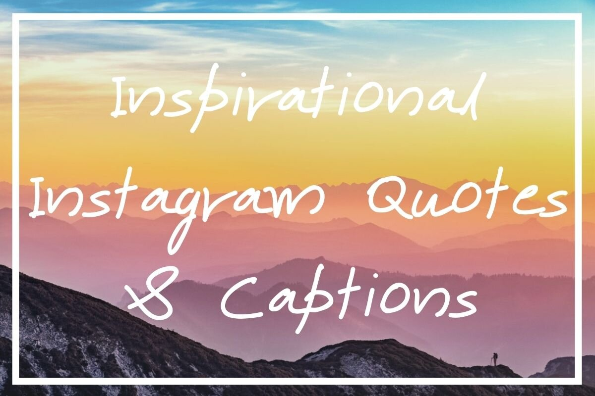 200 Inspirational Instagram Quotes Captions Inspiring Captions For Instagram What S Danny Doing