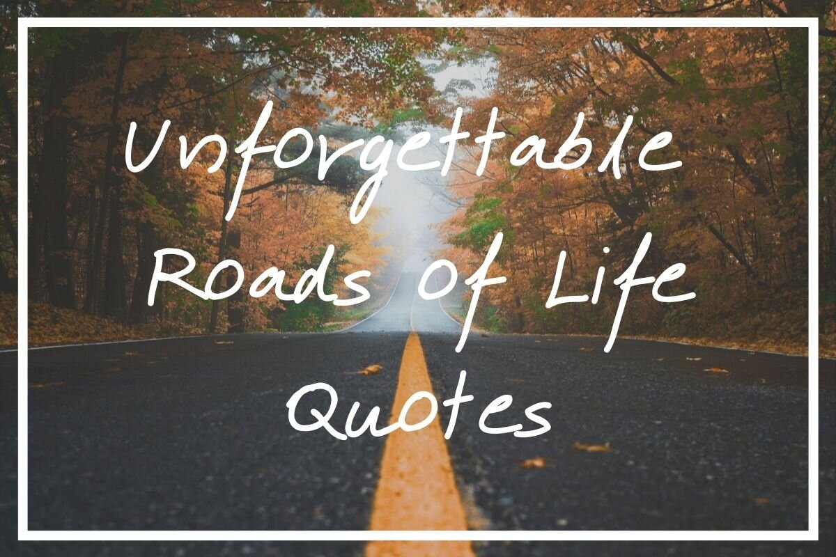 I hope you get real value from this post full of 105 roads of life quotes.