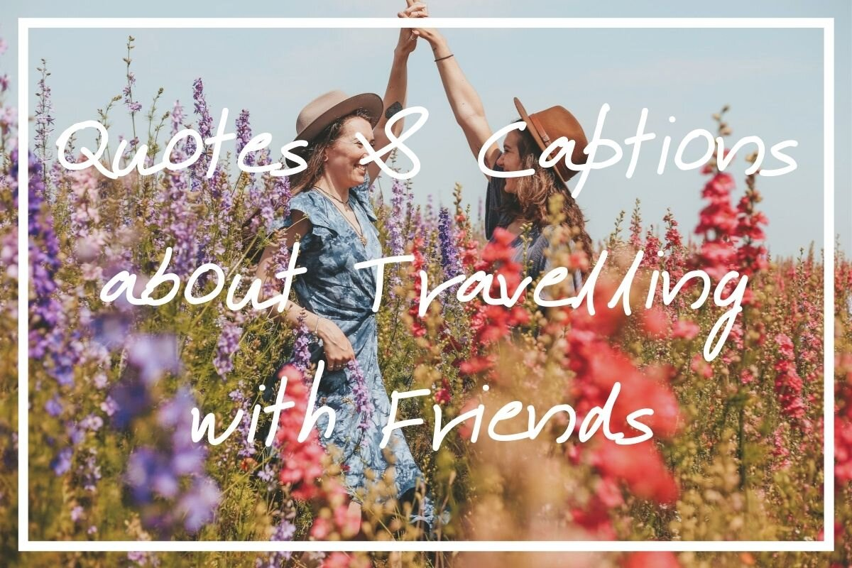 Looking for some unforgettable quotes about travelling with friends? I hope this post helps!
