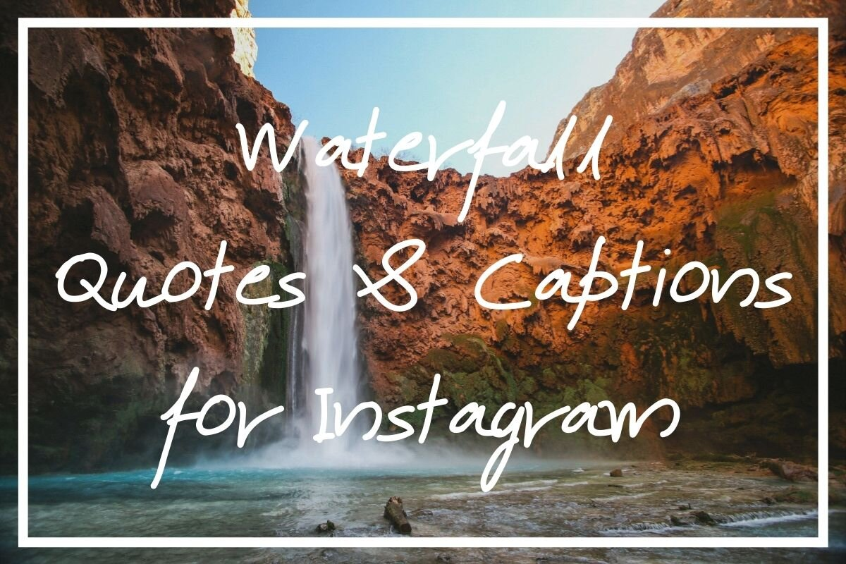 I hope you enjoy this list of waterfall quotes and waterfall captions for Instragram!