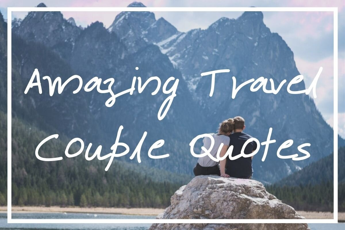 I hope this list of travel couple quotes comes in handy.