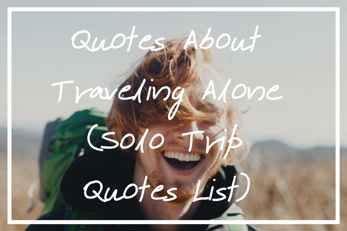 110 Quotes About Traveling Alone Solo Trip Quotes List What S Danny Doing
