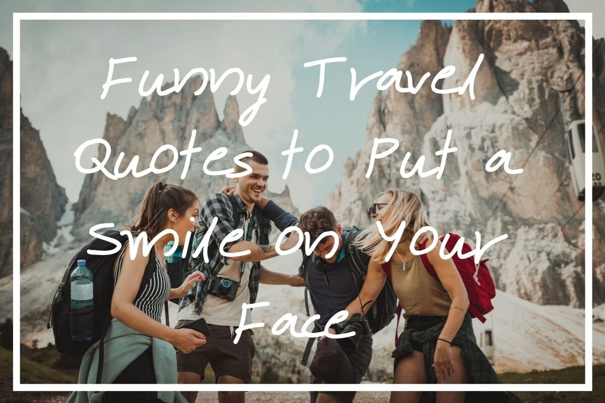 Looking for some funny travel quotes? I hope this list helps!