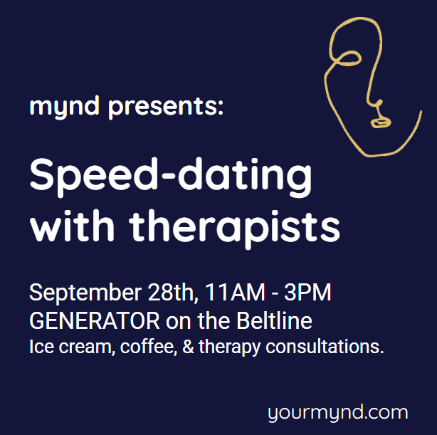 Speed Dating with therapists - Looking for a new therapist? Passionate about supporting mental health? Come hang out with Varayna, mynd, and five other great therapists on Saturday, September 28 from 11a to 3p for a therapist speed dating event. You can enjoy coffee and ice cream and engage all the therapists present for brief, individual consultations, if you'd like. Visit yourmynd.com for more information.