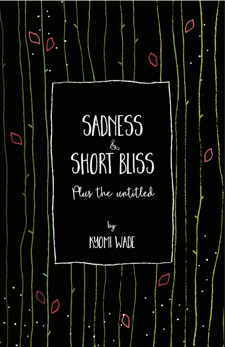 Sadness and Short Bliss - The debut poetry collection from the London-born writer Kyomi Wade.