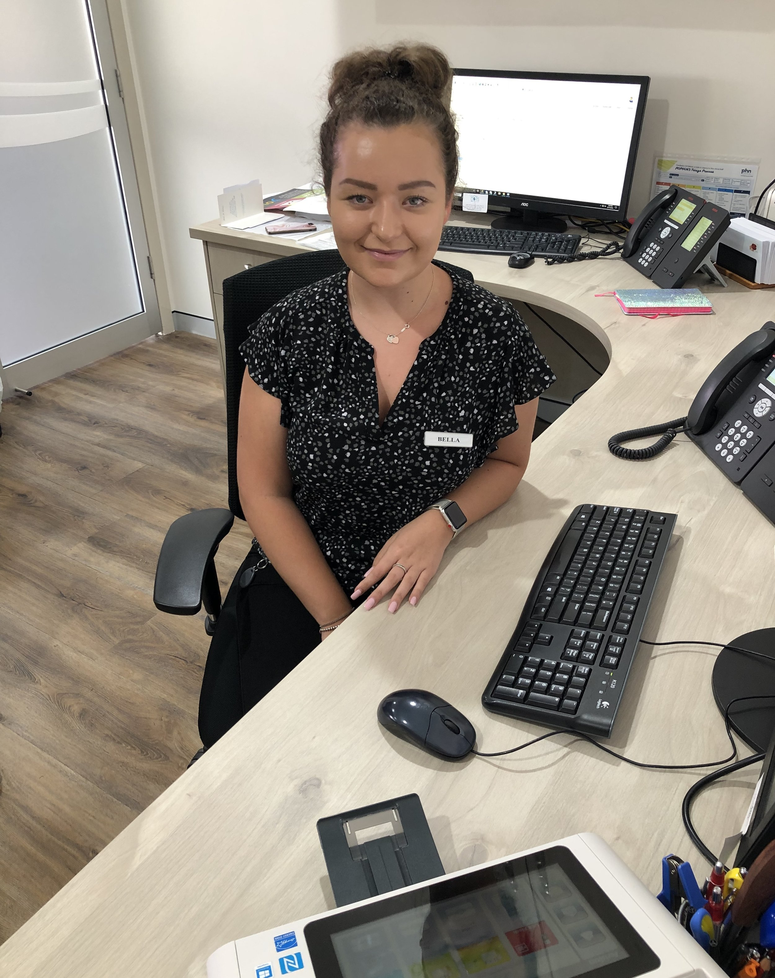 Bella - Bella started here in January 2017. She has been working in customer service for 4 years which has enabled her to grow and work well as a team player. She is friendly, approachable and is always willing to assist our patients to the best of her ability.Bella has also started her new role as a Medical Practice Assistant. This will allow her to work with the clinical side of the practice, assisting patients with a number of tasks such as dressings, INR's and other procedures.She is looking forward to being able to further attend to the needs of all patients in a more in depth way, as she will gain a better understanding of how things run behind the scenes and how to look after the patients here at the practice beyond the front desk.
