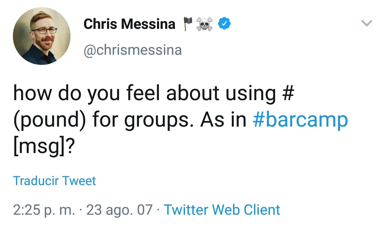 """El 23 de agosto de 2007 Messina tuiteó  """"Qué opinan de usar # (numeral) para grupos? Como en #Barcamp""""."""