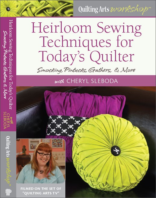 Heirloom Sewing Techniques for Today's Quilter