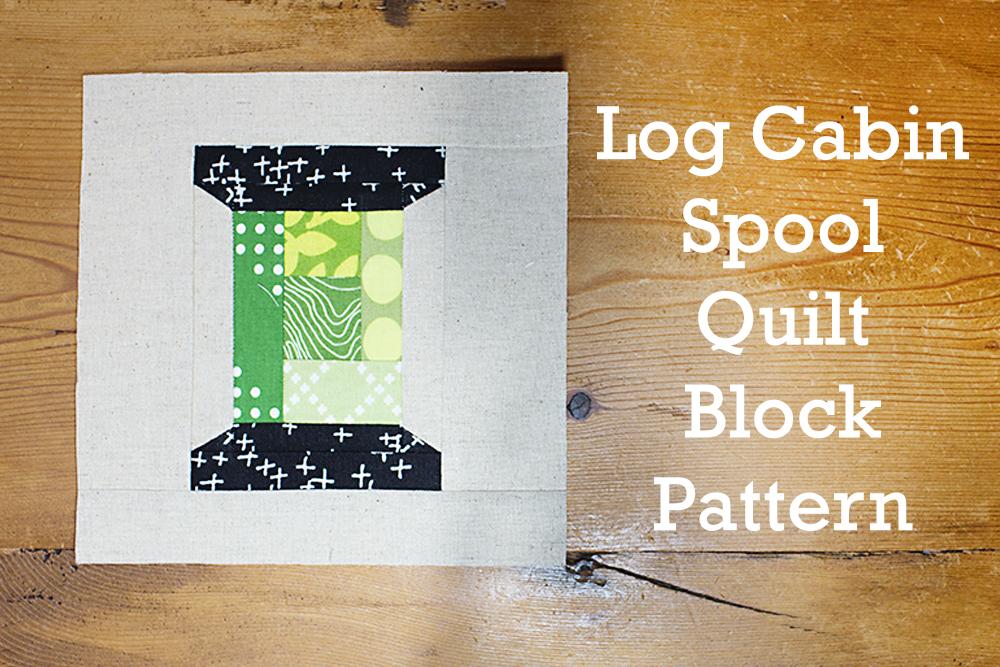 Fresh Spool Series ~ Log Cabin Spool Block Pattern