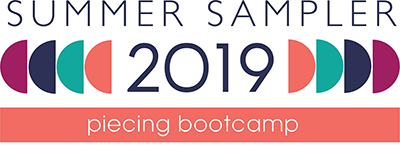 Summer Sampler 2019 ~ Piecing Bootcamp