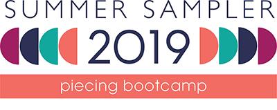 Summer Sampler 2019 ~ Piecing Bootcamp